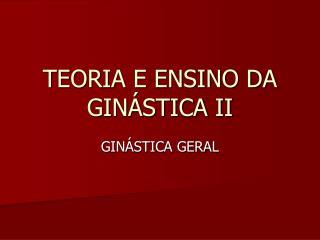 TEORIA E ENSINO DA GIN�STICA II