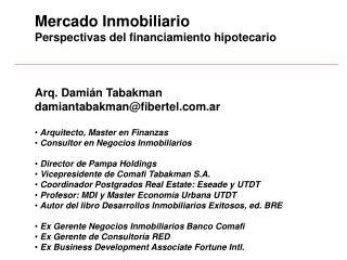 Mercado Inmobiliario Perspectivas del financiamiento hipotecario Arq. Damián Tabakman