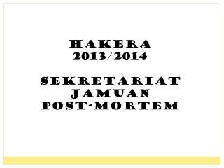 HAKERA  2013/2014 Sekretariat Jamuan Post-mortem