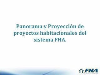Panorama y Proyecci�n de proyectos habitacionales del sistema FHA.