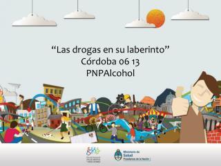 """""""Las drogas en su laberinto"""" Córdoba 06 13 PNPAlcohol"""