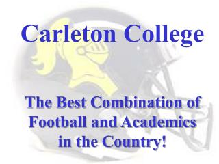 Carleton College The Best Combination of  Football and Academics  in the Country!
