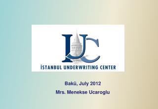 Bakü, July 2012 Mrs. Menekse Ucaroglu