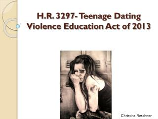 H.R. 3297- Teenage Dating Violence Education Act of 2013