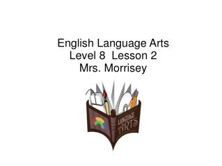 English Language Arts Level 8  Lesson 2 Mrs. Morrisey