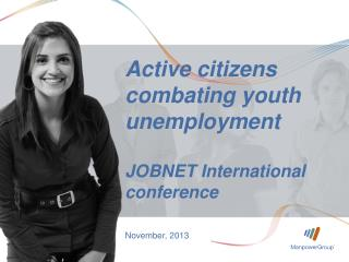 Active citizens combating youth unemployment JOBNET International conference November, 2013