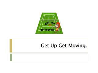 Get Up Get Moving.