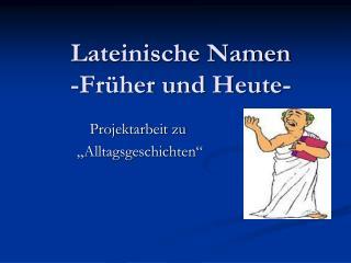 Lateinische Namen -Früher und Heute-