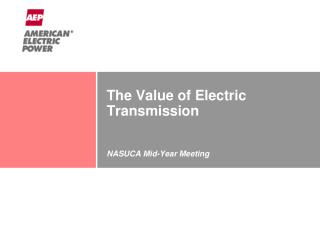 The  Value of  Electric Transmission  NASUCA Mid-Year  Meeting June 25, 2012