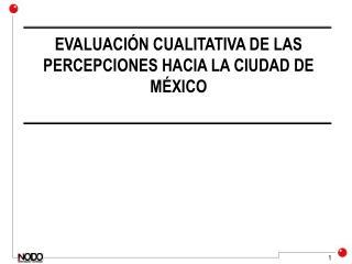 EVALUACIÓN CUALITATIVA DE LAS PERCEPCIONES HACIA LA CIUDAD DE MÉXICO