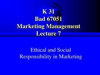K 31 Bad 67051 Marketing Management Lecture 7
