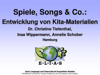 Spiele, Songs  Co.: Entwicklung von Kita-Materialien Dr. Christine Tiefenthal,  Insa Wippermann, Annelie Schober Hamburg