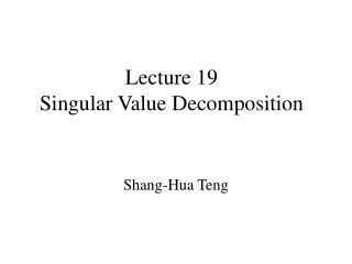 Lecture 19 Singular Value Decomposition