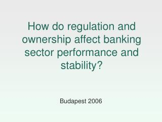 How do regulation and ownership affect banking sector performance and stability
