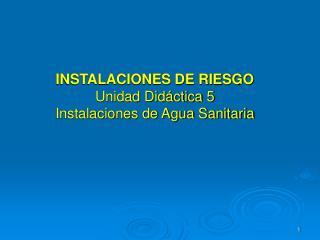 INSTALACIONES DE RIESGO Unidad Didáctica 5 Instalaciones de Agua Sanitaria