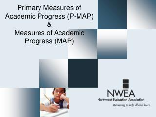 Primary Measures of Academic Progress P-MAP   Measures of Academic Progress MAP
