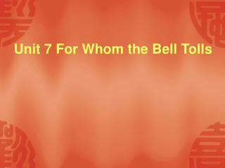 Unit 7 For Whom the Bell Tolls
