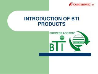 INTRODUCTION OF BTI PRODUCTS