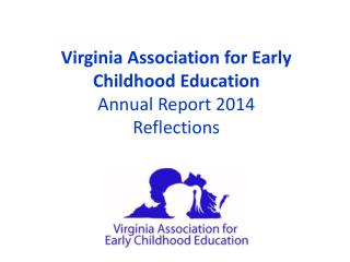 Virginia Association for Early Childhood Education Annual Report  2014 Reflections