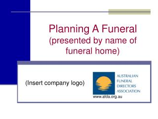 Planning A Funeral  (presented by name of funeral home)