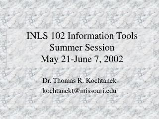 INLS 102 Information Tools Summer Session May 21-June 7, 2002