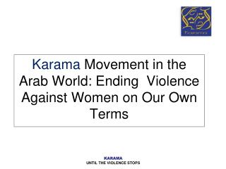 Karama  Movement in the Arab World: Ending  Violence Against Women on Our Own Terms