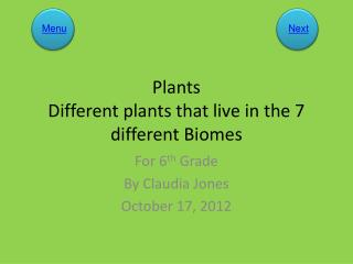 Plants Different plants that live in the 7 different Biomes