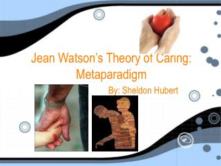 Jean Watson s Theory of Caring: Metaparadigm