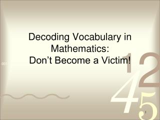 Decoding Vocabulary in Mathematics: Don't Become a Victim!