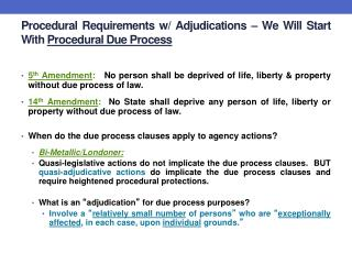 Procedural Requirements w/ Adjudications – We Will Start With  Procedural Due Process