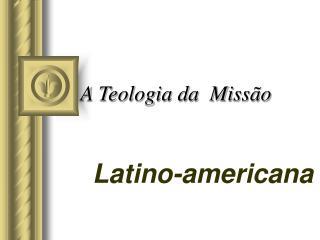 A Teologia da  Missão