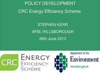 POLICY DEVELOPMENT  CRC Energy Efficiency Scheme