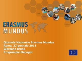 Giornata Nazionale Erasmus Mundus Roma, 27 gennaio 2011 Giordana Bruno Programme Manager