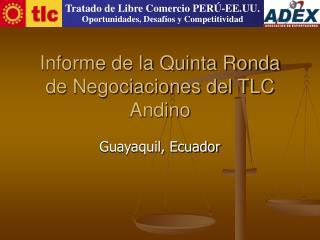 Informe de la Quinta Ronda de Negociaciones del TLC Andino