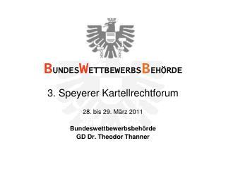 3. Speyerer Kartellrechtforum 28. bis 29. M�rz 2011 Bundeswettbewerbsbeh�rde