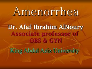 Dr. Afaf Ibrahim AlNoury Associate professor of  OBS & GYN