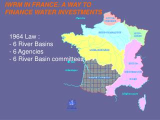 1964 Law :  - 6 River Basins - 6 Agencies - 6 River Basin committees