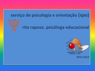 serviço de psicologia e orientação  ( spo ) rita  raposo. psicóloga educacional  2013-2014