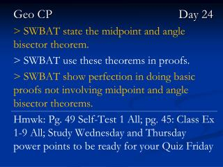 Geo CP   Day 24 >  SWBAT state the midpoint and angle bisector theorem.