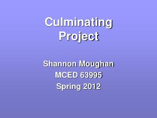culminating project Culminating project: ma and ms this is the last course you will be taking in the program for your project, you will be completing a professional portfolio producing a professional portfolio involves a great deal of work that may seem to dominate your life at times most cui mcaa graduates express a satisfying sense of.