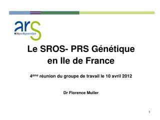 Le SROS- PRS Génétique  en Ile de France 4 ème  réunion du groupe de travail le 10 avril 2012