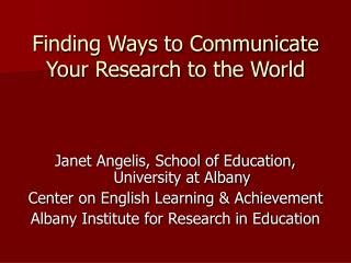 Finding Ways to Communicate Your Research to the World