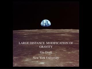 LARGE DISTANCE  MODIFICATION OF GRAVITY Gia Dvali New York University