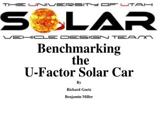 Benchmarking  the U-Factor Solar Car By  Richard Goetz Benjamin Miller