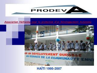 Association Haïtienne pour la promotion d'un Développement Autonome HAÏTI 1995-2007