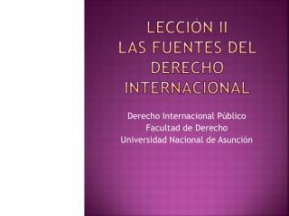 LECCIÓN II Las  Fuentes del Derecho Internacional