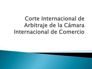 Corte Internacional de Arbitraje de la Cámara Internacional de Comercio
