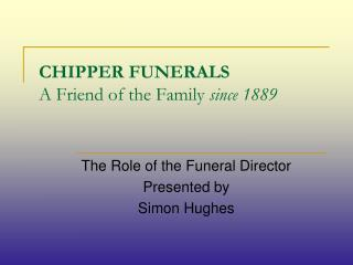 CHIPPER FUNERALS A Friend of the Family  since 1889