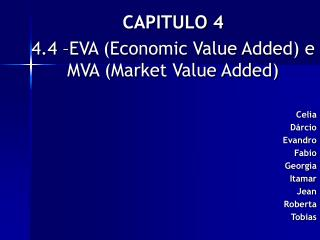 CAPITULO 4 4.4 –EVA (Economic Value Added) e MVA (Market Value Added) Celia Dárcio Evandro Fabio