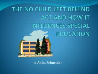 THE NO CHILD LEFT BEHIND ACT AND HOW IT INFLUENCES SPECIAL EDUCATION